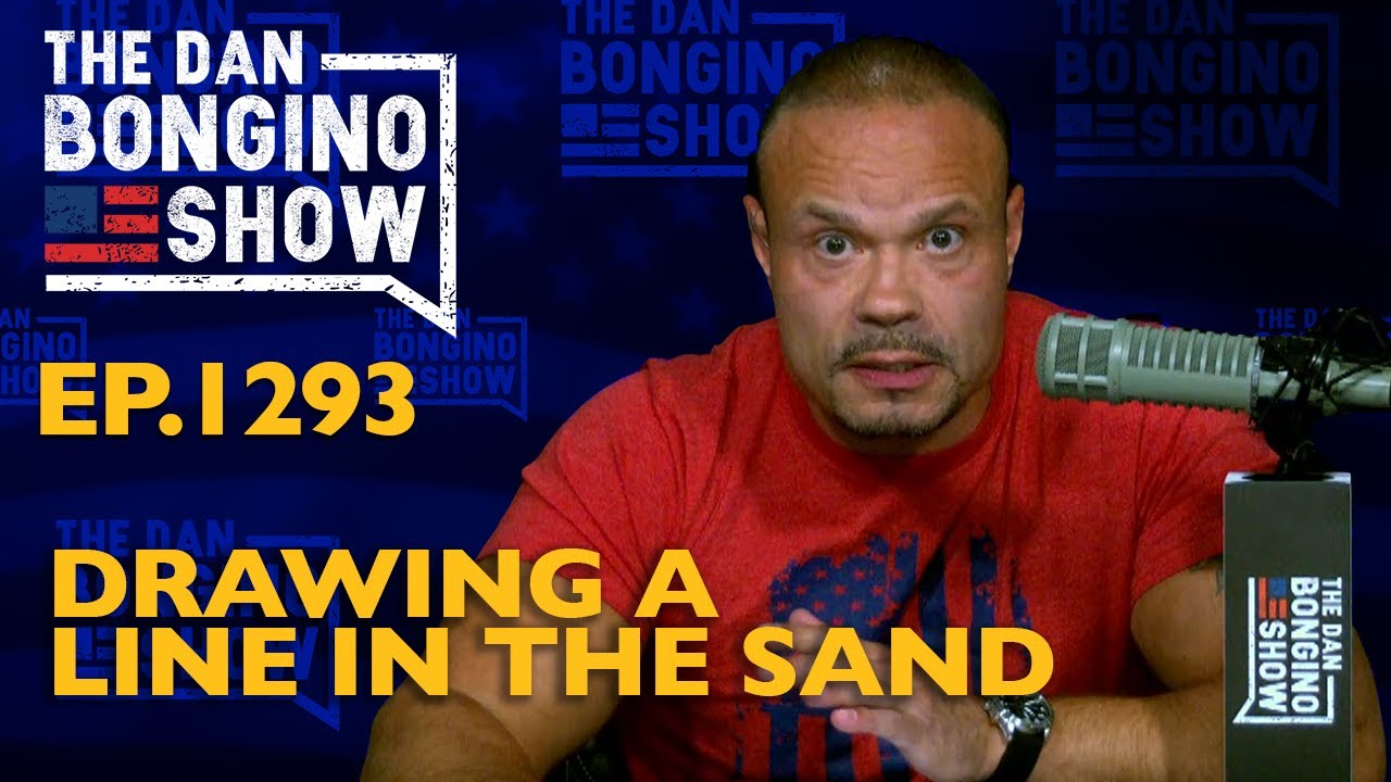 Ep. 1293 Drawing a Line in the Sand  - The Dan Bongino Show®