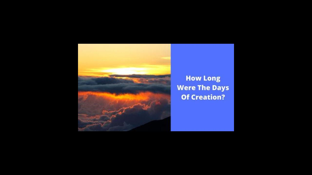 How Long Were The Days Of Creation?