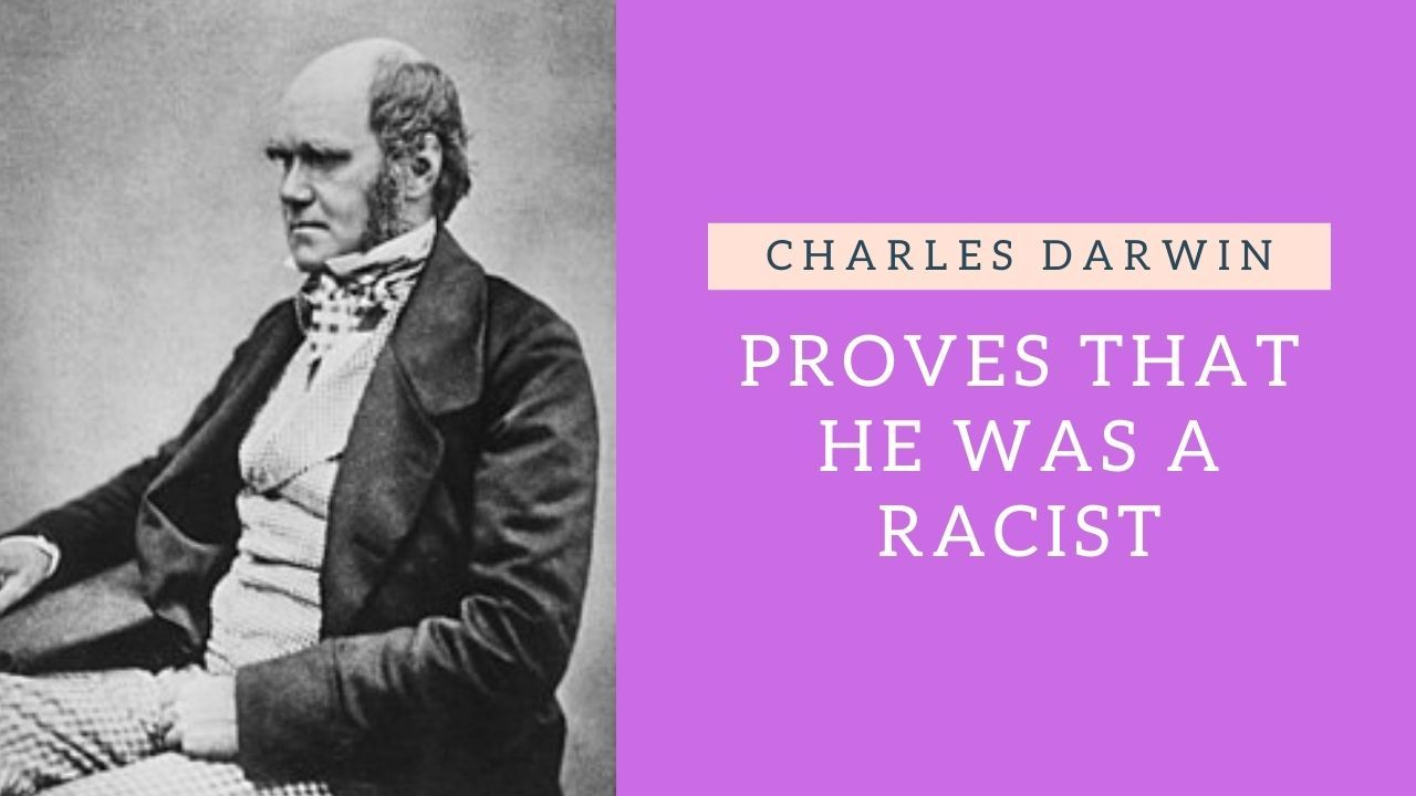 Charles Darwin Proves That He Was A Racist (Justin Derby)